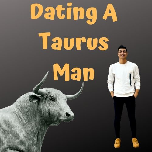 Dating A Taurus ManYou Need To Know This - Ari Knows Best